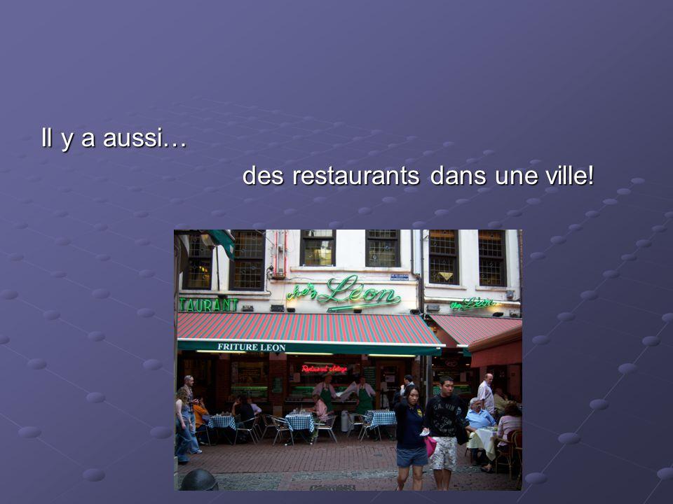 Il y a aussi… des restaurants dans une ville!