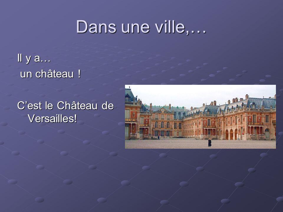 Dans une ville,… Il y a… un château ! un château ! Cest le Château de Versailles!
