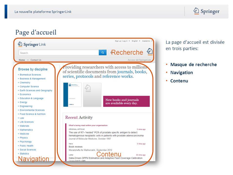 La nouvelle plateforme SpringerLink Page daccueil Zone de contenu La zone de contenu affiche deux couleurs selon que lutilisateur est reconnu ou non : 1.La couleur orange pour les utilisateurs anonymes.