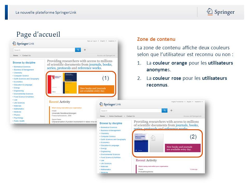 La nouvelle plateforme SpringerLink Page daccueil : utilisateurs reconnus ou anonymes Sidentifier Quand un utilisateur se connecte à http://link.springer.com http://link.springer.com à partir dune adresse IP déclarée, il est automatiquement reconnu comme membre de linstitution.