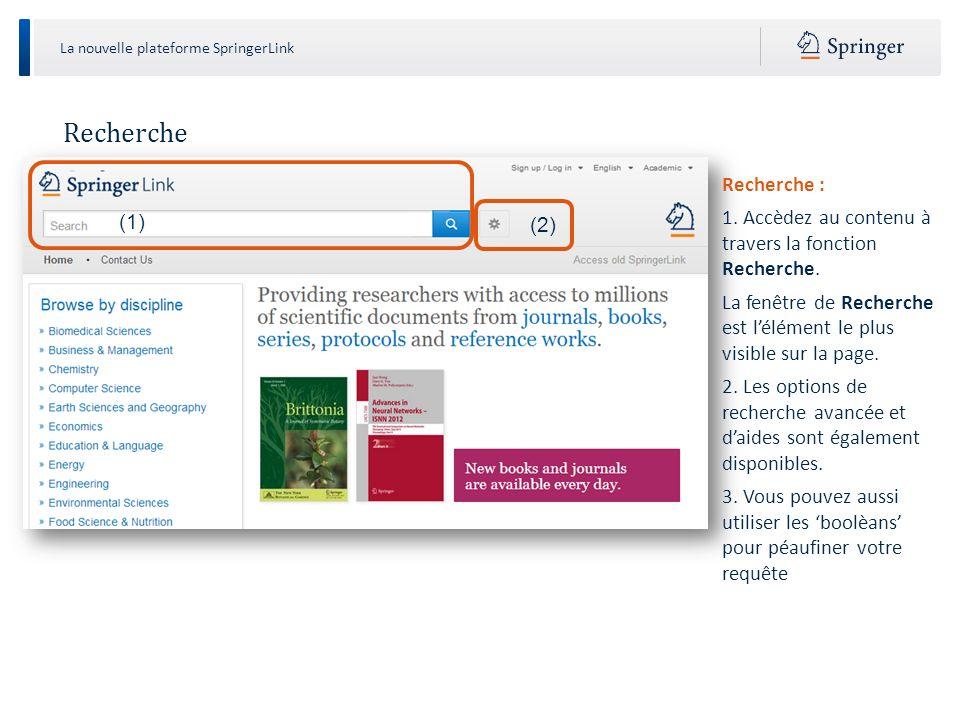 La nouvelle plateforme SpringerLink Page des résultats de recherche Page des résultats de recherche à partir dun mot- clé sur une revue : Au-dessus de la liste des résultats, sont affichés le mot recherché et le nom de la revue.