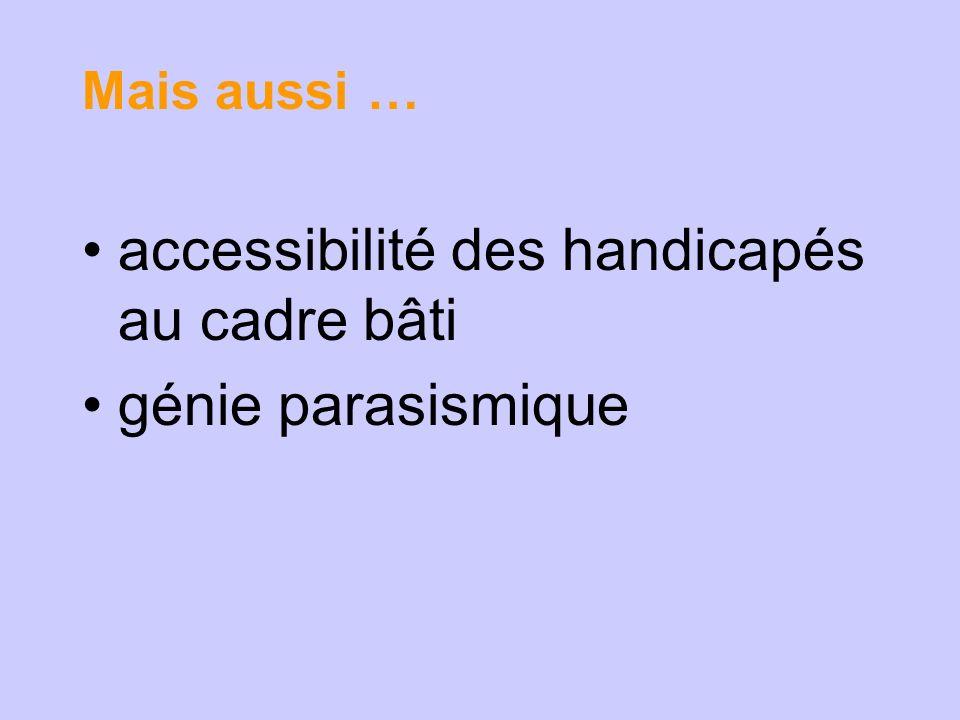 Mais aussi … accessibilité des handicapés au cadre bâti génie parasismique