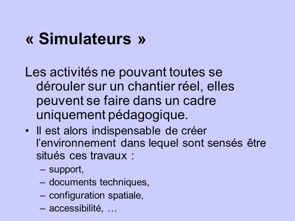 « Simulateurs » Les activités ne pouvant toutes se dérouler sur un chantier réel, elles peuvent se faire dans un cadre uniquement pédagogique. Il est