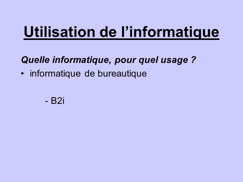 Utilisation de linformatique Quelle informatique, pour quel usage ? informatique de bureautique - B2i