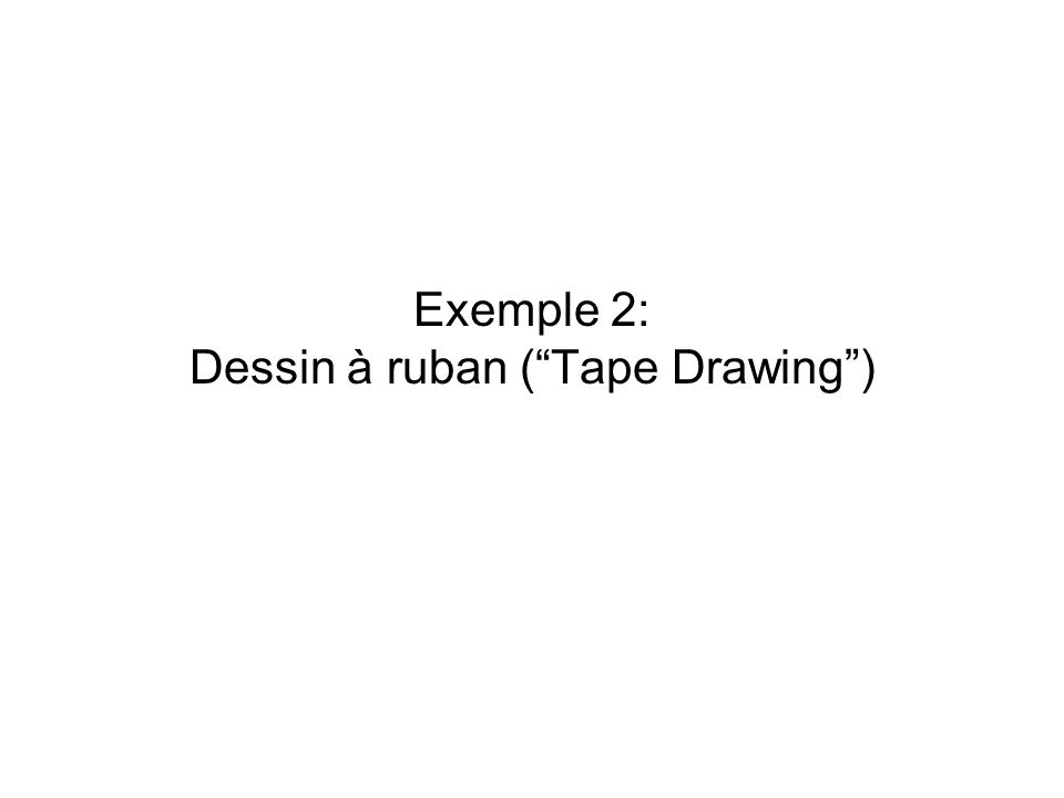 Exemple 2: Dessin à ruban (Tape Drawing)