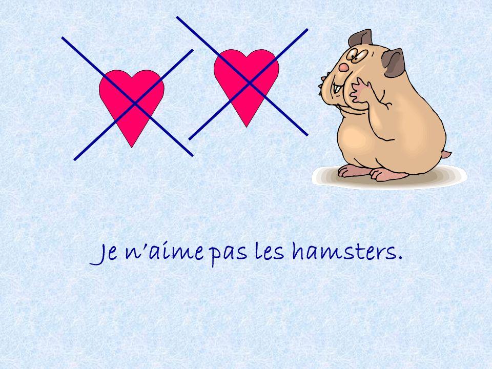 Je naime pas les hamsters.