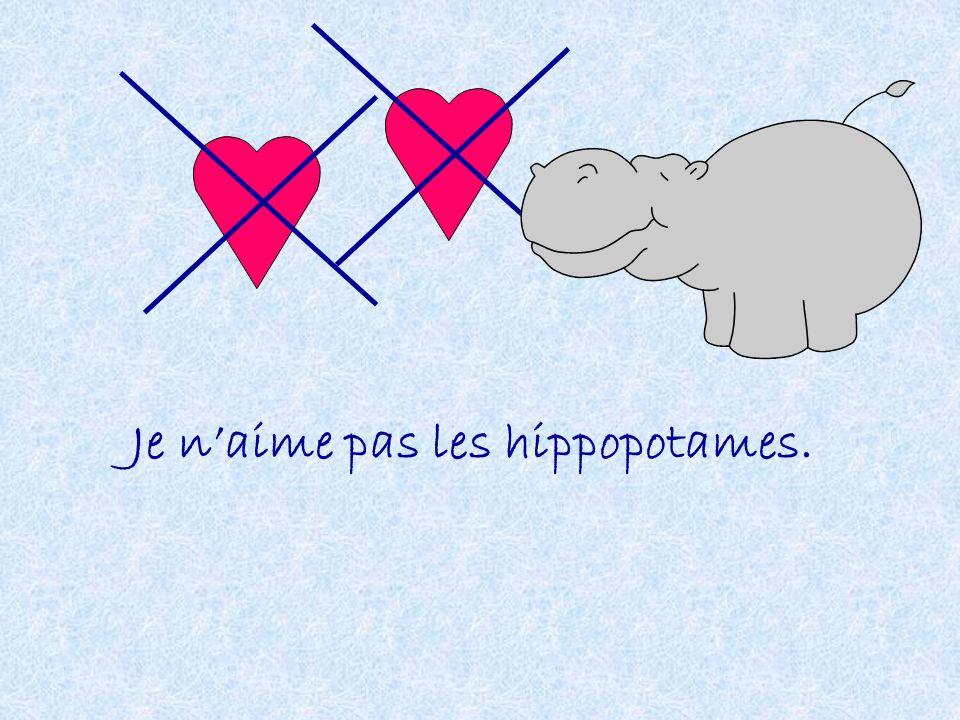 Je naime pas les hippopotames.