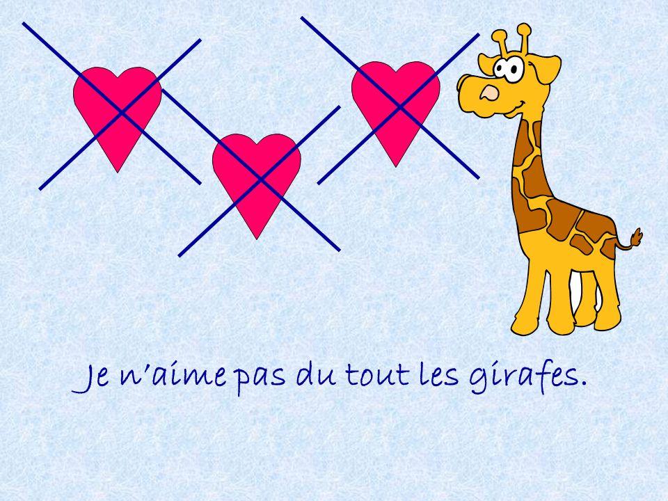Je naime pas du tout les girafes.