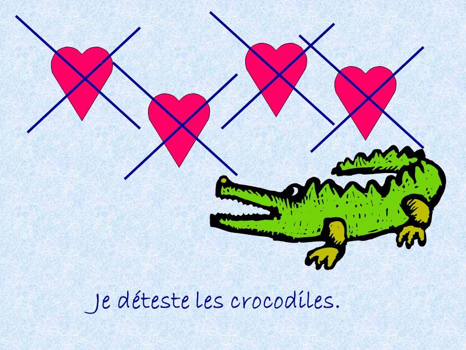 Je déteste les crocodiles.