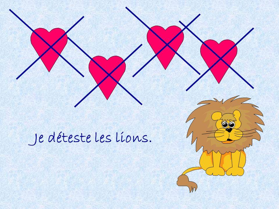 Je déteste les lions.