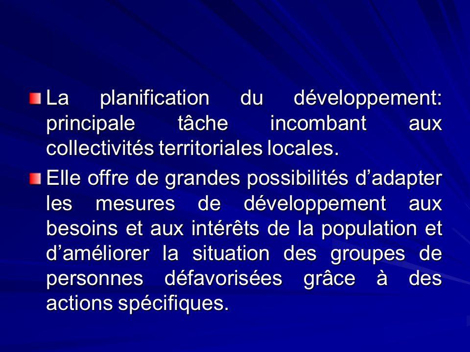 La planification du développement: principale tâche incombant aux collectivités territoriales locales. Elle offre de grandes possibilités dadapter les