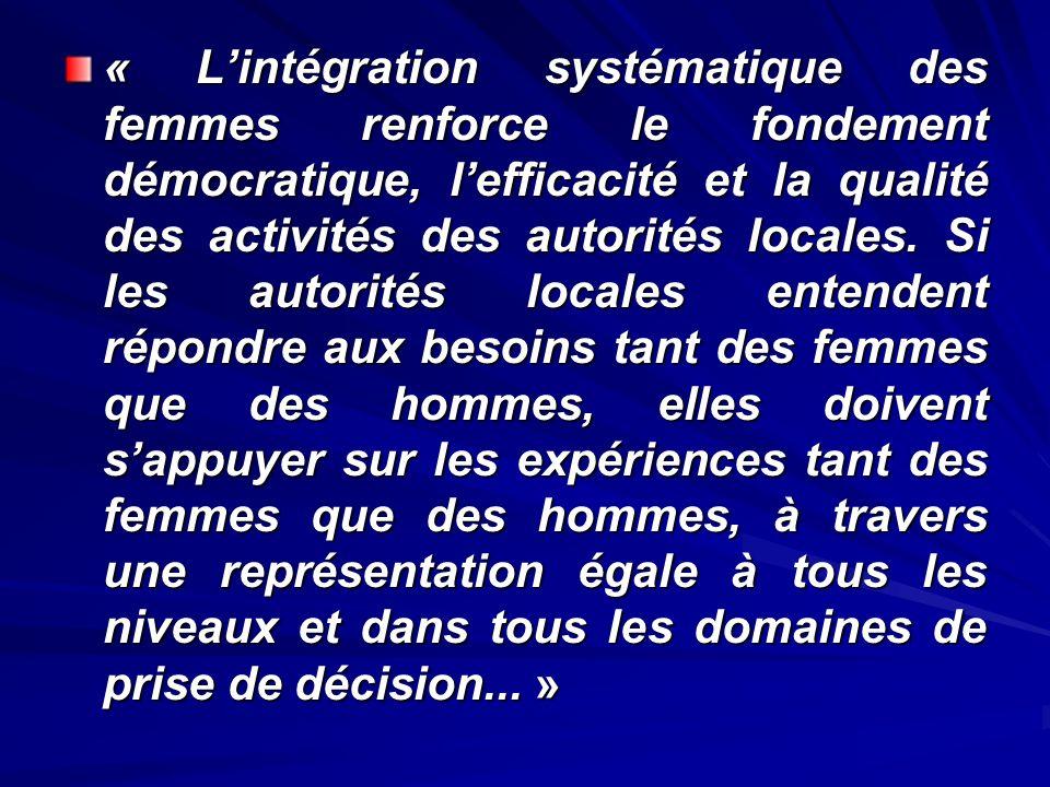 « Lintégration systématique des femmes renforce le fondement démocratique, lefficacité et la qualité des activités des autorités locales. Si les autor