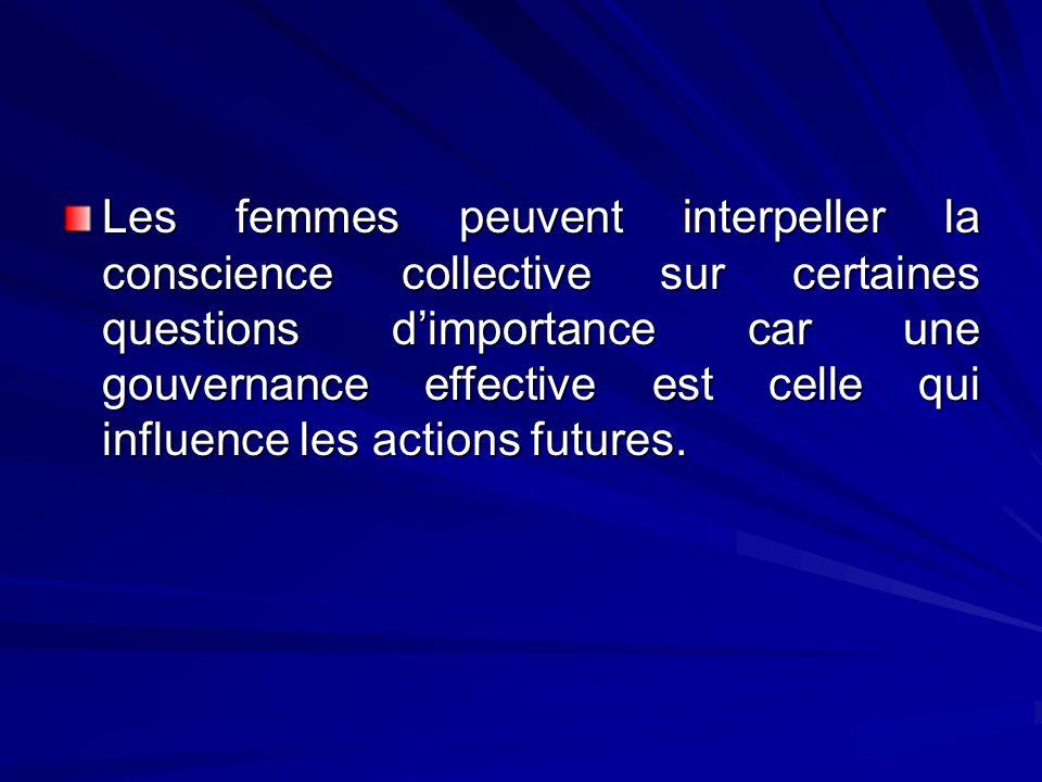 Les femmes peuvent interpeller la conscience collective sur certaines questions dimportance car une gouvernance effective est celle qui influence les
