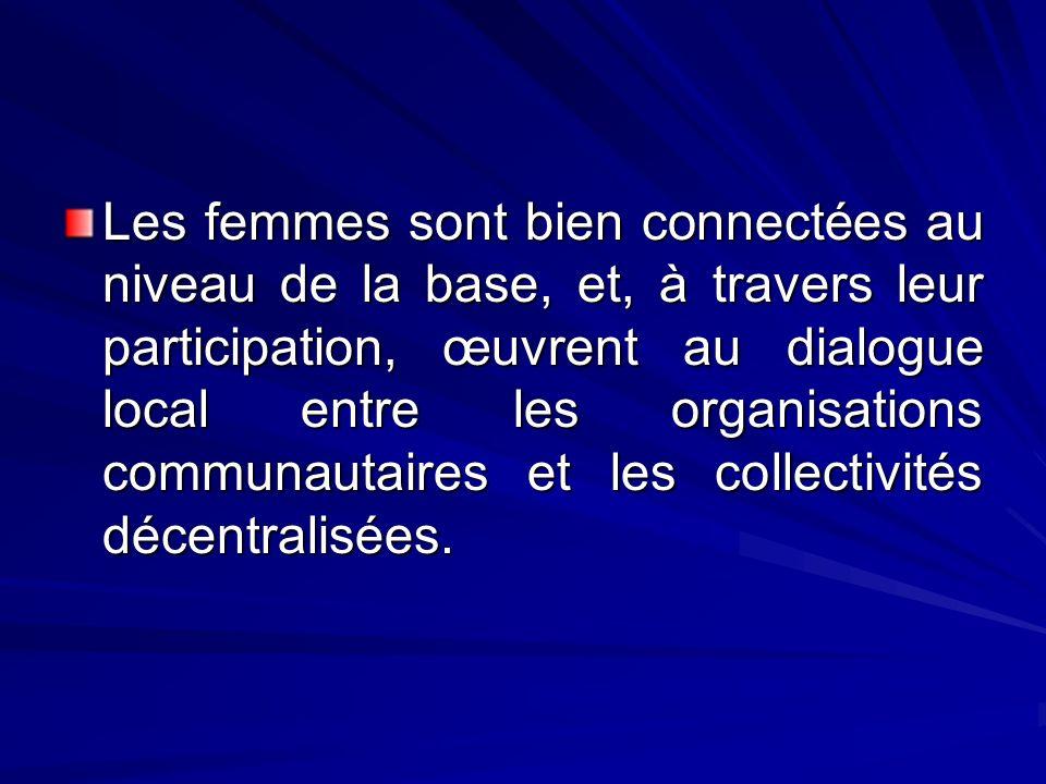 Les femmes sont bien connectées au niveau de la base, et, à travers leur participation, œuvrent au dialogue local entre les organisations communautair