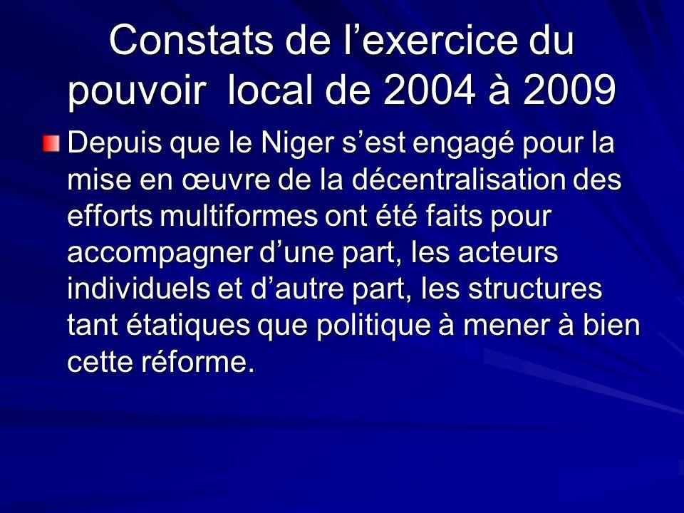 Constats de lexercice du pouvoir local de 2004 à 2009 Depuis que le Niger sest engagé pour la mise en œuvre de la décentralisation des efforts multifo