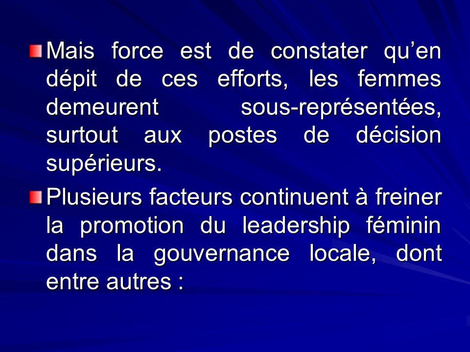 Mais force est de constater quen dépit de ces efforts, les femmes demeurent sous-représentées, surtout aux postes de décision supérieurs. Plusieurs fa