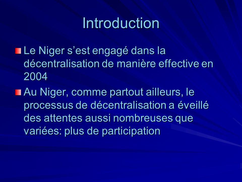 Introduction Le Niger sest engagé dans la décentralisation de manière effective en 2004 Au Niger, comme partout ailleurs, le processus de décentralisa