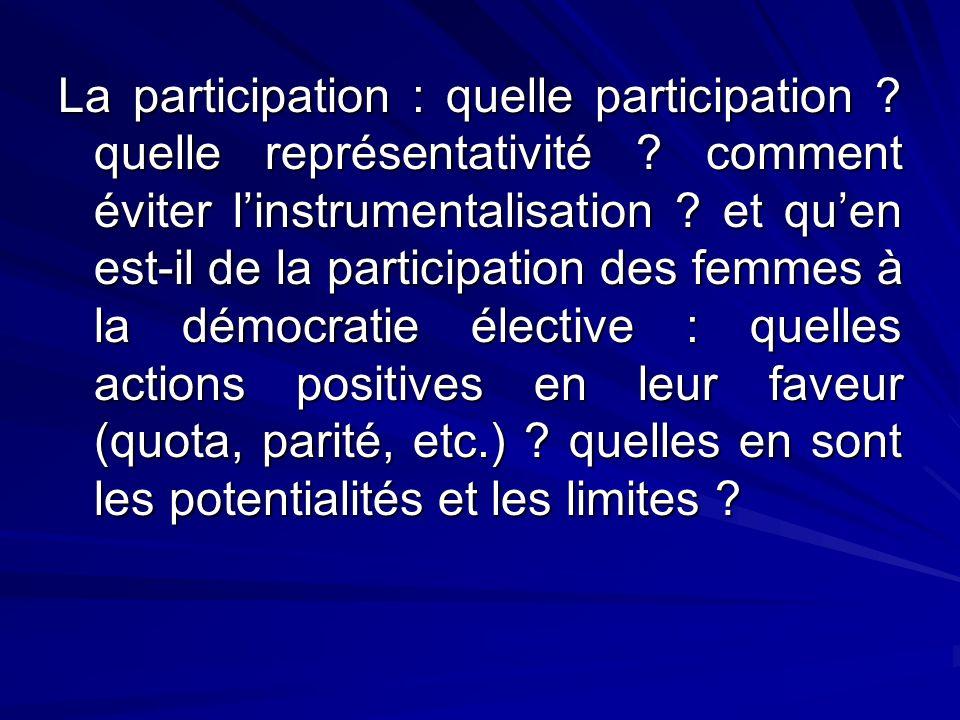 La participation : quelle participation ? quelle représentativité ? comment éviter linstrumentalisation ? et quen est-il de la participation des femme