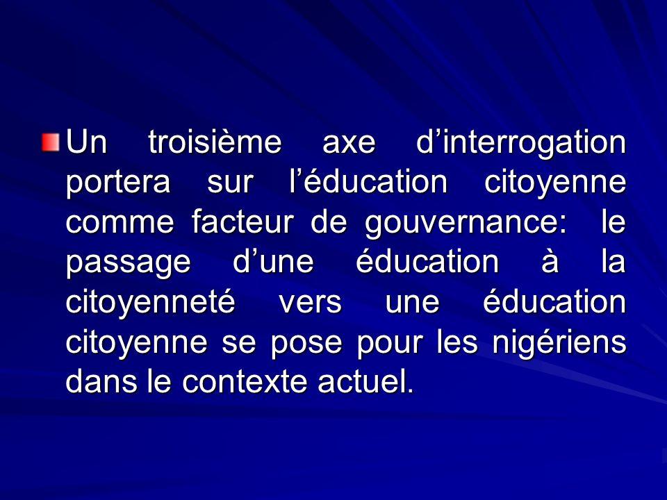 Un troisième axe dinterrogation portera sur léducation citoyenne comme facteur de gouvernance: le passage dune éducation à la citoyenneté vers une édu
