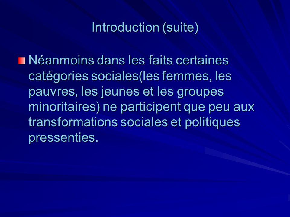 Introduction (suite) Néanmoins dans les faits certaines catégories sociales(les femmes, les pauvres, les jeunes et les groupes minoritaires) ne partic