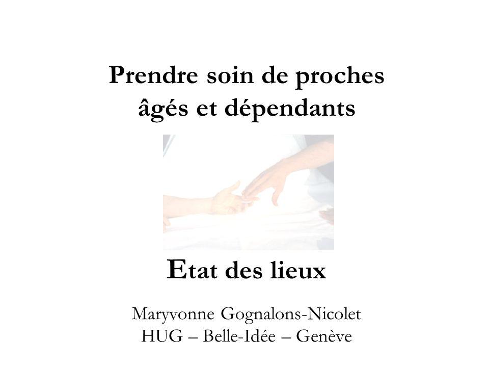 Prendre soin de proches âgés et dépendants E tat des lieux Maryvonne Gognalons-Nicolet HUG – Belle-Idée – Genève