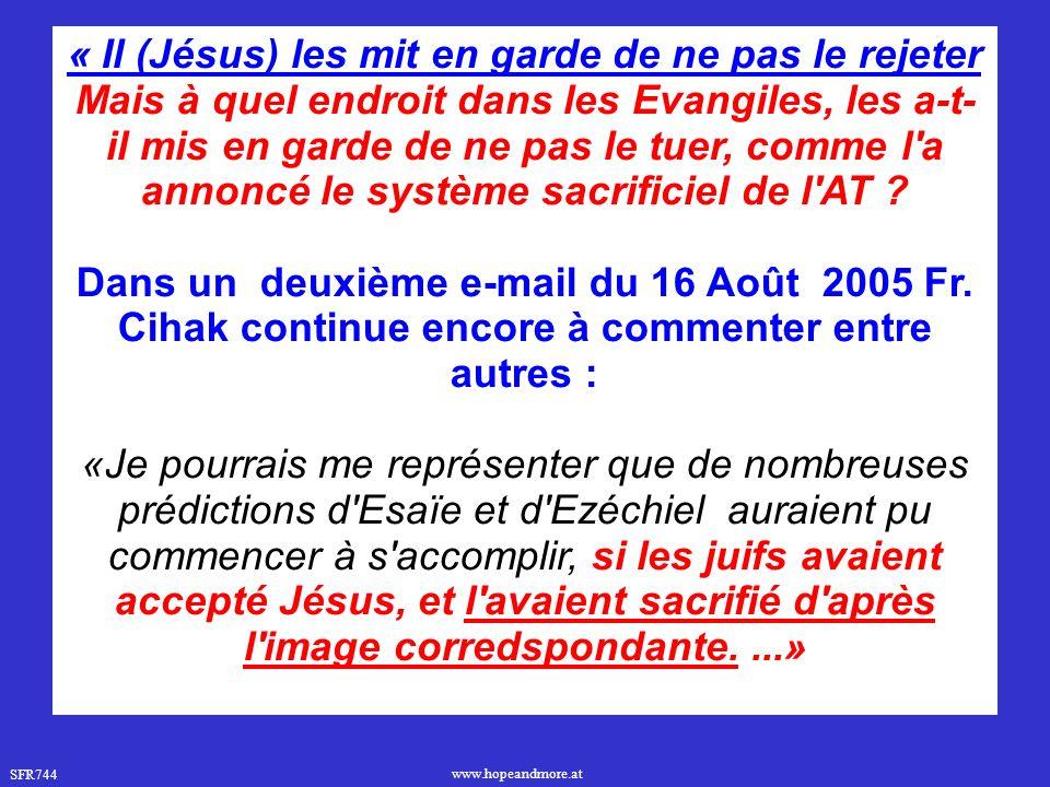 SFR744 www.hopeandmore.at « Il (Jésus) les mit en garde de ne pas le rejeter Mais à quel endroit dans les Evangiles, les a-t- il mis en garde de ne pas le tuer, comme l a annoncé le système sacrificiel de l AT .