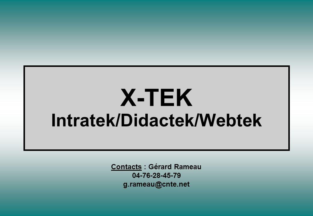X-TEK Intratek/Didactek/Webtek Contacts : Gérard Rameau 04-76-28-45-79 g.rameau@cnte.net