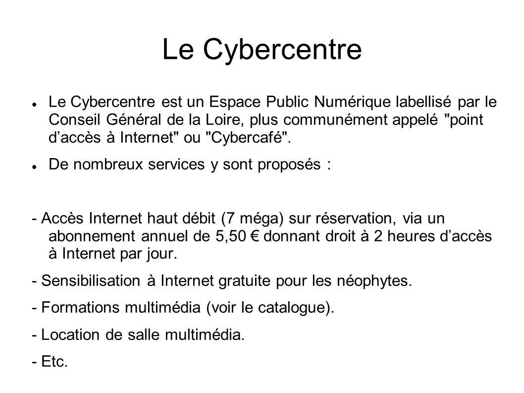 Le Cybercentre Le Cybercentre est un Espace Public Numérique labellisé par le Conseil Général de la Loire, plus communément appelé