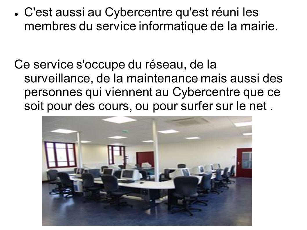 C'est aussi au Cybercentre qu'est réuni les membres du service informatique de la mairie. Ce service s'occupe du réseau, de la surveillance, de la mai