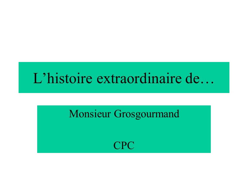 Lhistoire extraordinaire de… Monsieur Grosgourmand CPC
