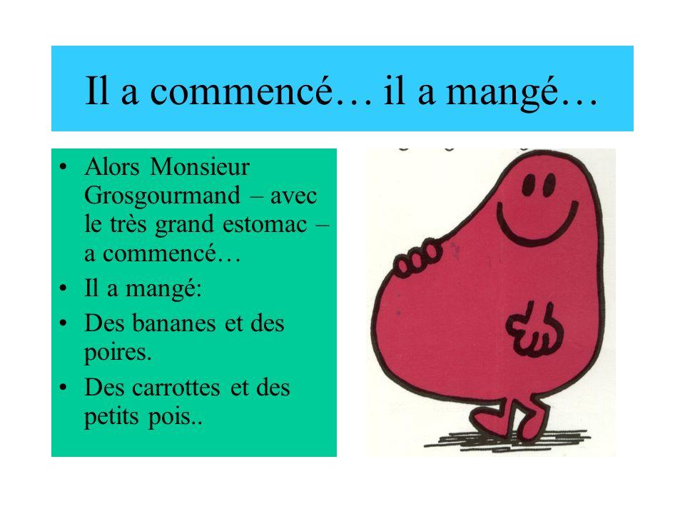 Il a commencé… il a mangé… Alors Monsieur Grosgourmand – avec le très grand estomac – a commencé… Il a mangé: Des bananes et des poires. Des carrottes