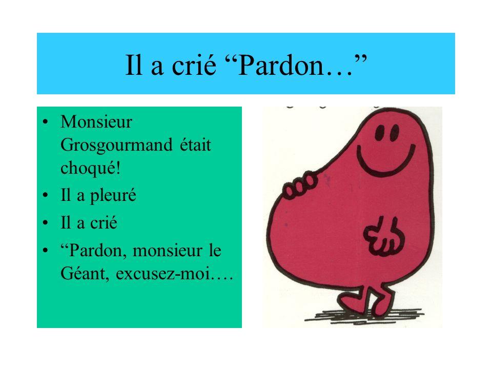 Il a crié Pardon… Monsieur Grosgourmand était choqué! Il a pleuré Il a crié Pardon, monsieur le Géant, excusez-moi….