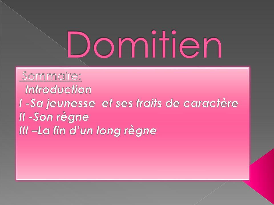 INTRODUCTION: Domitien (en latin Titus Flavius Domitianus ) est le fils de Vespasien et de Flavia Domitilla.