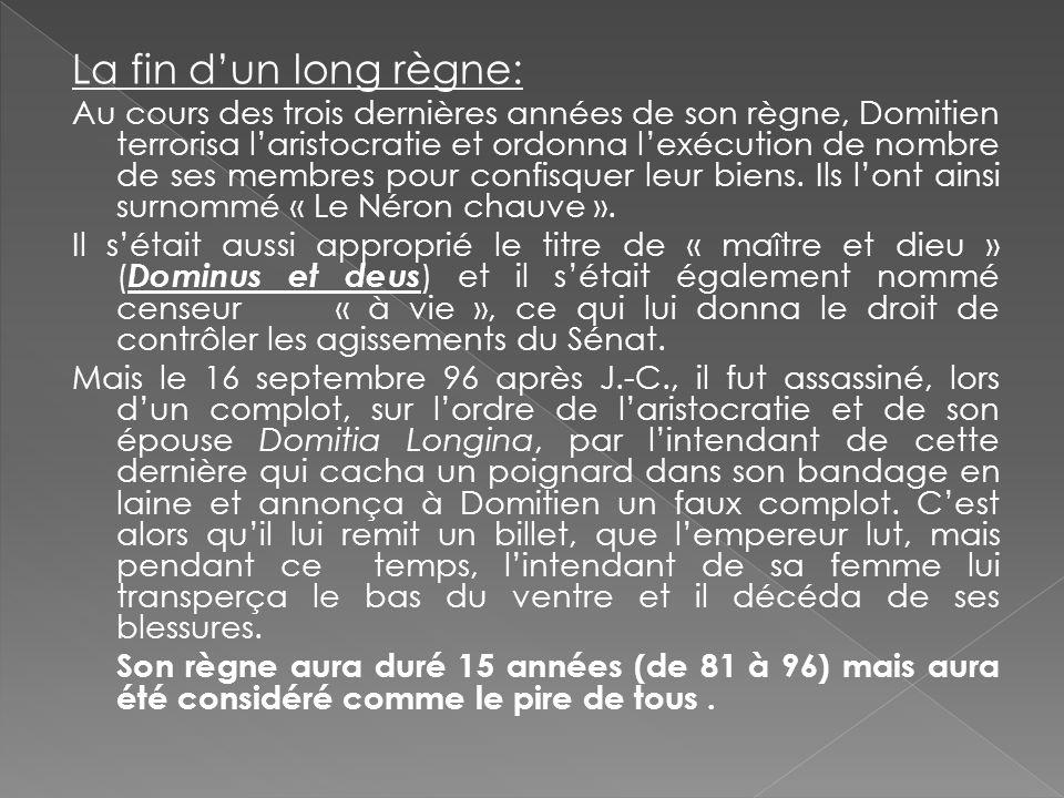 Sources : http://bcs.fltr.ucl.ac.be/SUET/DOM/trad.html http://www.empereurs-romains.net/emp12.htm http://fr.wikipedia.org/wiki/Domitien http://mythologica.fr/rome/bio/domitien.htm Les photocopies des livres que vous m avez fournis.