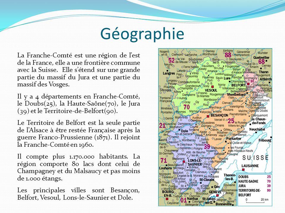 Géographie La Franche-Comté est une région de lest de la France, elle a une frontière commune avec la Suisse. Elle sétend sur une grande partie du mas