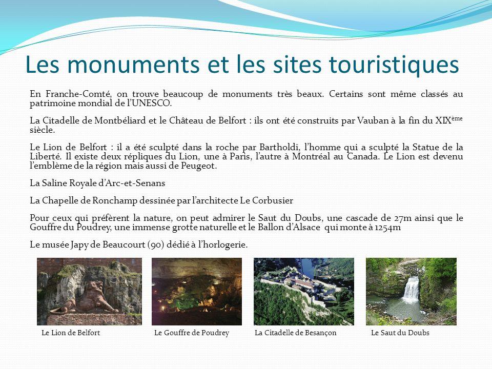 Les monuments et les sites touristiques En Franche-Comté, on trouve beaucoup de monuments très beaux. Certains sont même classés au patrimoine mondial
