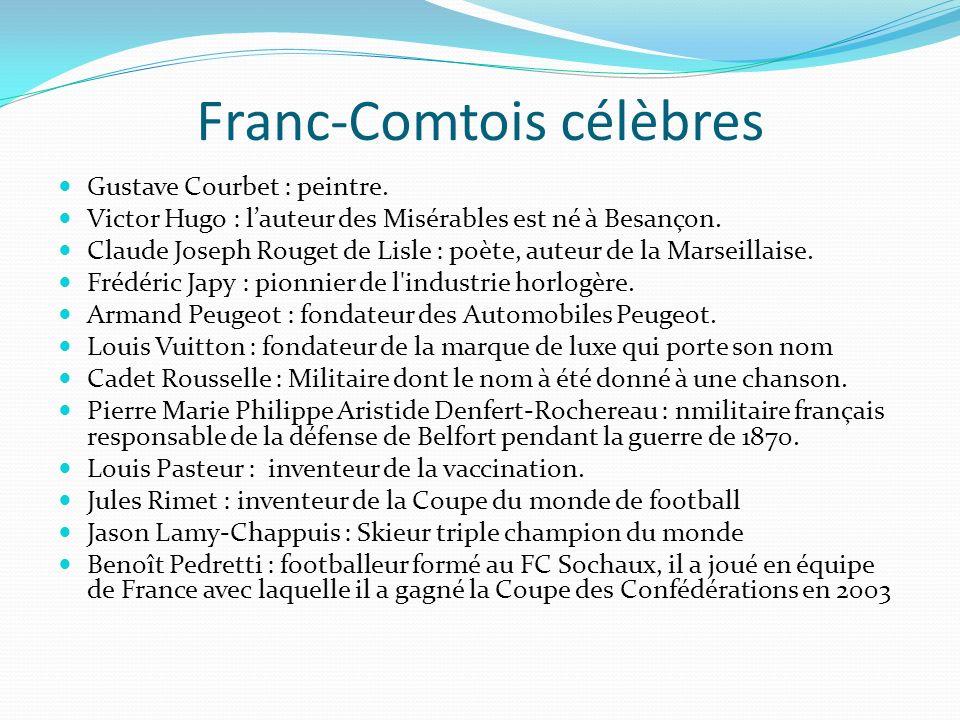 Franc-Comtois célèbres Gustave Courbet : peintre. Victor Hugo : lauteur des Misérables est né à Besançon. Claude Joseph Rouget de Lisle : poète, auteu