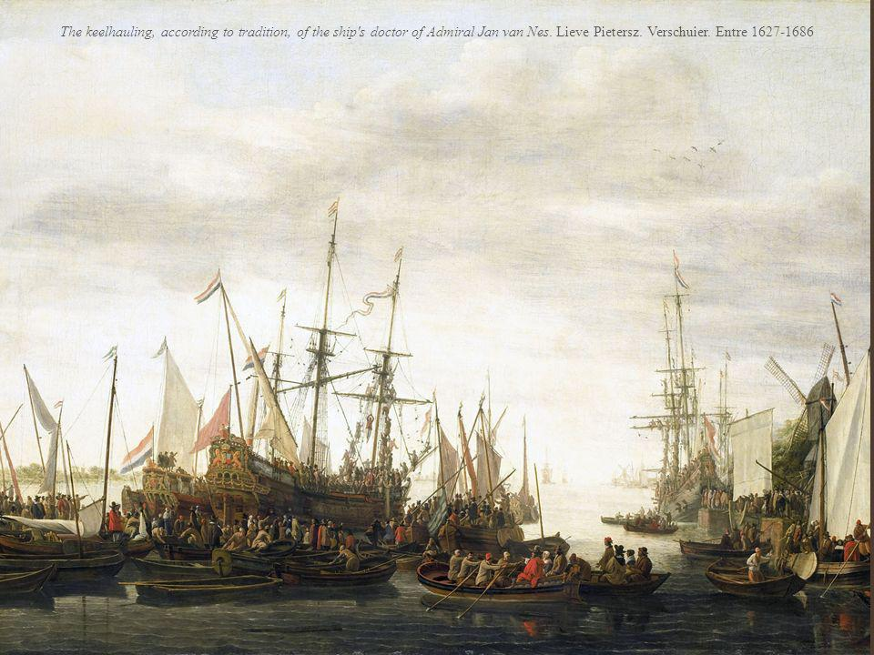 The keelhauling, according to tradition, of the ship's doctor of Admiral Jan van Nes. Lieve Pietersz. Verschuier. Entre 1627-1686