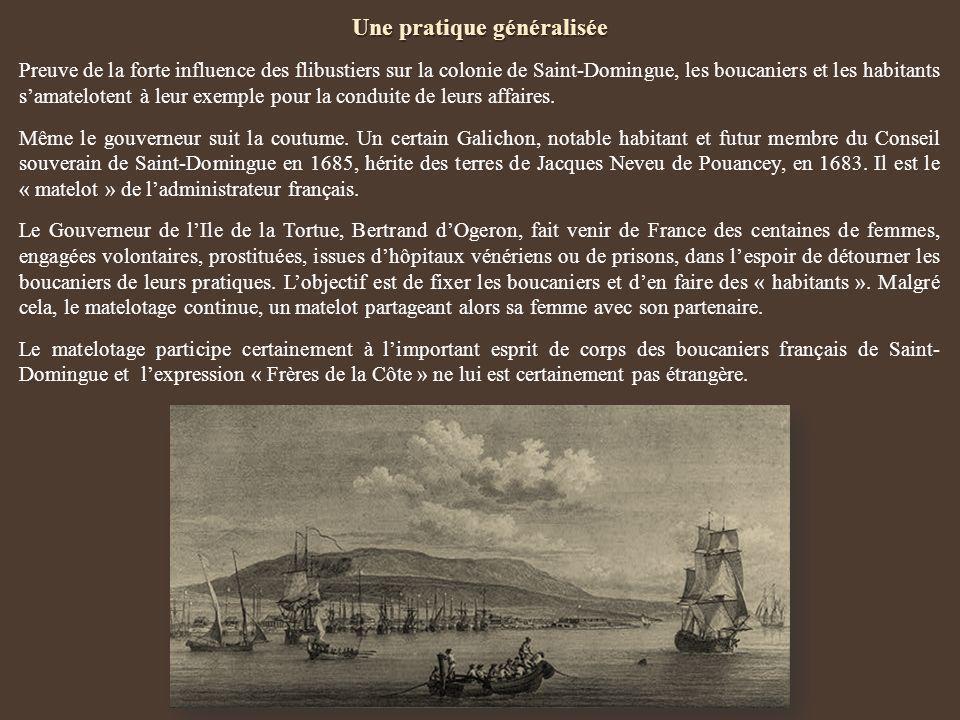Une pratique généralisée Preuve de la forte influence des flibustiers sur la colonie de Saint-Domingue, les boucaniers et les habitants samatelotent à