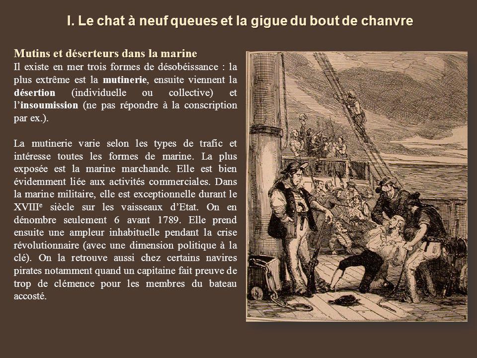 I. Le chat à neuf queues et la gigue du bout de chanvre Mutins et déserteurs dans la marine Il existe en mer trois formes de désobéissance : la plus e