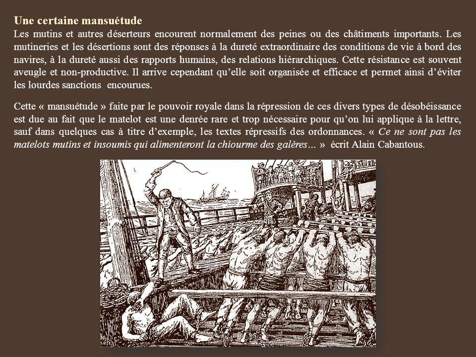 Une certaine mansuétude Les mutins et autres déserteurs encourent normalement des peines ou des châtiments importants. Les mutineries et les désertion