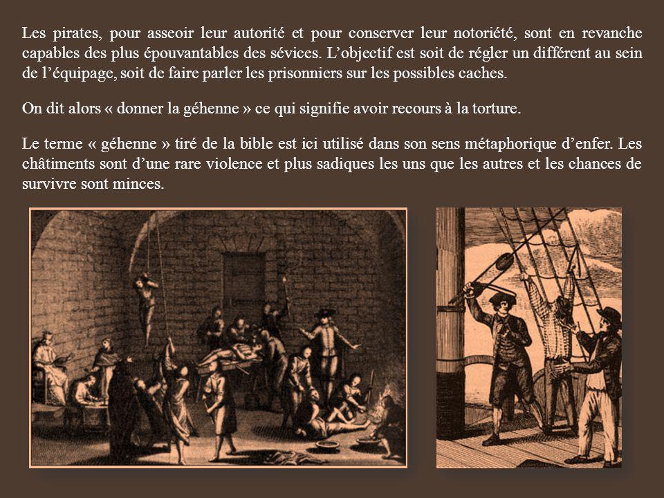 Les pirates, pour asseoir leur autorité et pour conserver leur notoriété, sont en revanche capables des plus épouvantables des sévices. Lobjectif est
