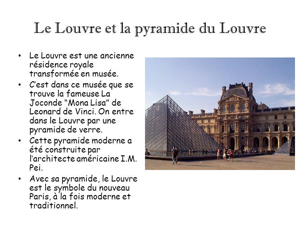 Le Louvre et la pyramide du Louvre Le Louvre est une ancienne résidence royale transformée en musée. Cest dans ce musée que se trouve la fameuse La Jo