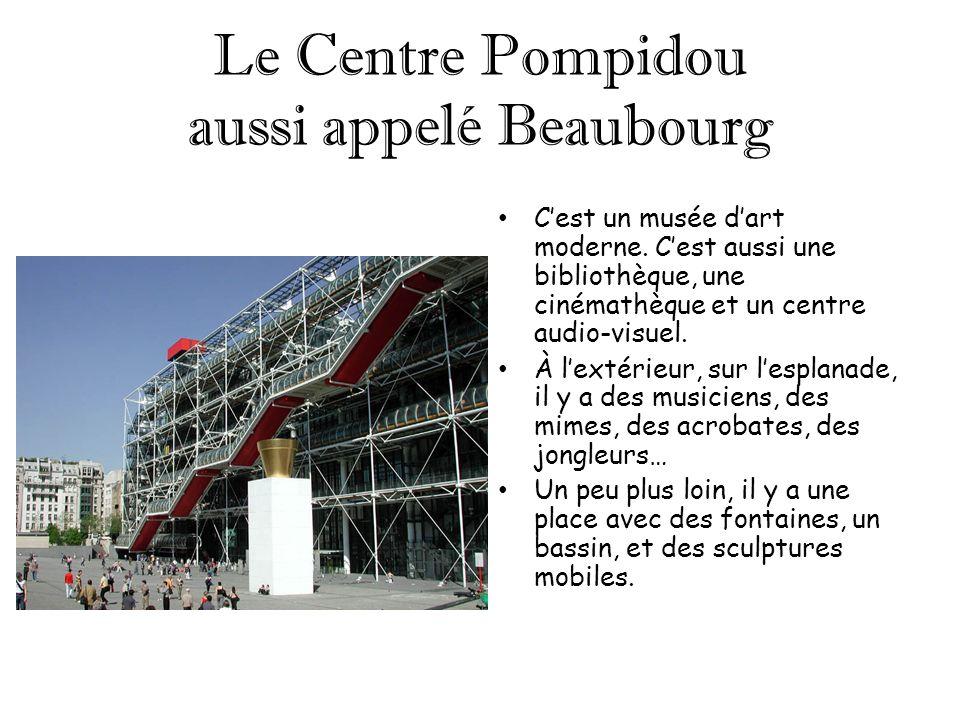 Le Centre Pompidou aussi appelé Beaubourg Cest un musée dart moderne. Cest aussi une bibliothèque, une cinémathèque et un centre audio-visuel. À lexté