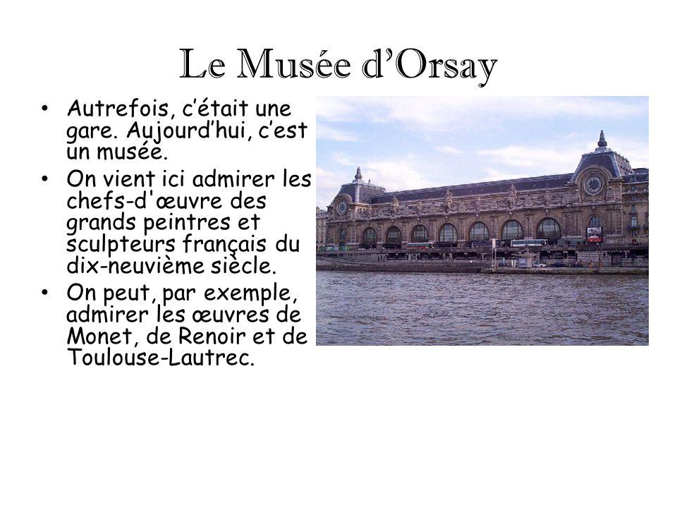 Le Musée dOrsay Autrefois, cétait une gare. Aujourdhui, cest un musée. On vient ici admirer les chefs-d'œuvre des grands peintres et sculpteurs frança