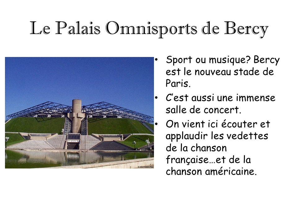 Le Palais Omnisports de Bercy Sport ou musique? Bercy est le nouveau stade de Paris. Cest aussi une immense salle de concert. On vient ici écouter et