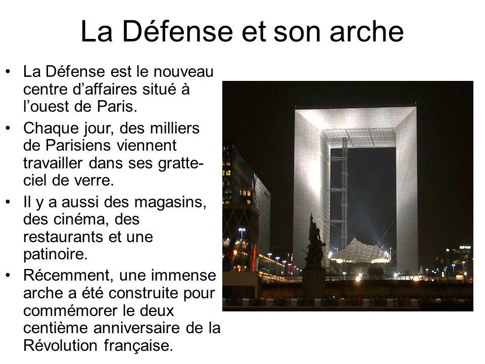 La Défense et son arche La Défense est le nouveau centre daffaires situé à louest de Paris. Chaque jour, des milliers de Parisiens viennent travailler