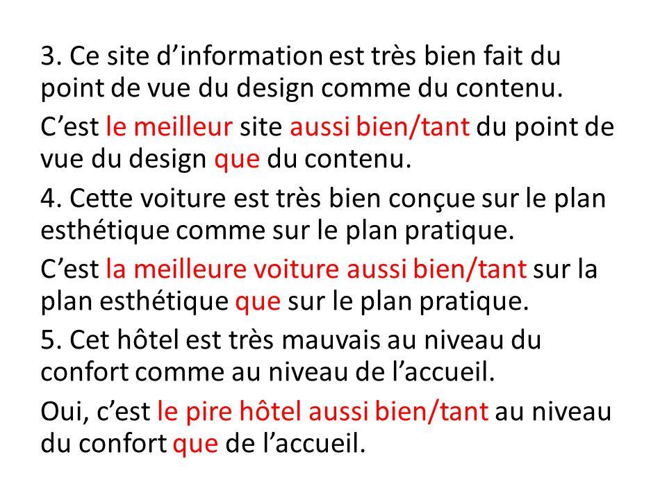 3. Ce site dinformation est très bien fait du point de vue du design comme du contenu. Cest le meilleur site aussi bien/tant du point de vue du design