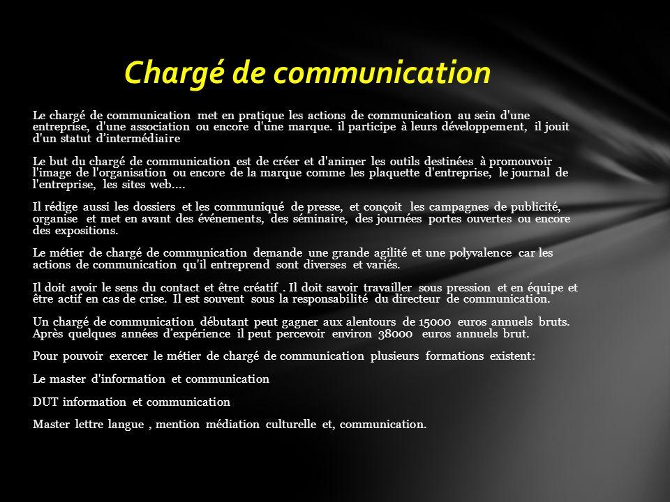 Le chargé de communication met en pratique les actions de communication au sein d'une entreprise, d'une association ou encore d'une marque. il partici