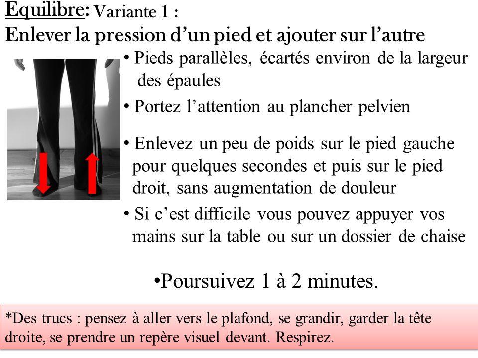 Équilibre: Se balancer dun pied à lautre Pieds parallèles, écartés un peu plus large que les épaules Variante 2 : On change à tour de rôle le poids sur le pied droit et puis sur le pied gauche Poursuivez 1 à 2 minutes.